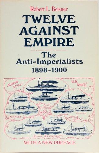 9780226041711: Twelve Against Empire: Anti-imperialists, 1898-1900