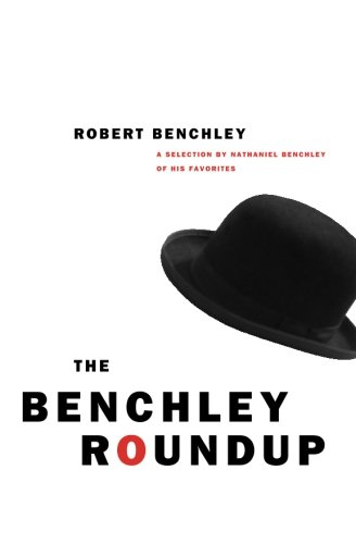 9780226042183: The Benchley Roundup: A Selection by Nathaniel Benchley of his Favorites
