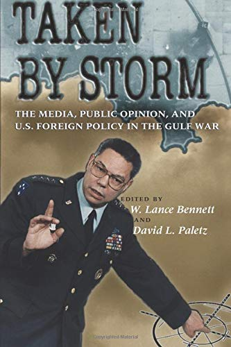 Taken by Storm: The Media, Public Opinion, And U.S. Foreign Policy In The Gulf War: Bennett, W. ...