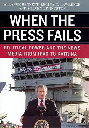 9780226042848: When the Press Fails: Political Power and the News Media from Iraq to Katrina (Studies in Communication, Media, and Public Opinion)