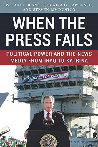 9780226042855: When the Press Fails: Political Power and the News Media from Iraq to Katrina (Studies in Communication, Media, and Public Opinion)