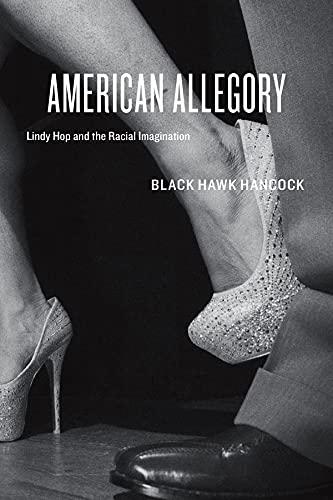 American Allegory: Lindy Hop and the Racial Imagination: Black Hawk Hancock