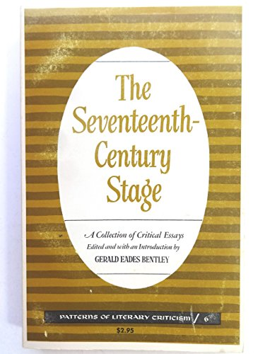 The Seventeenth-Century Stage; A Collection of Critical Essays. (Patterns of Literary Critical) (0226043088) by G. E. Bentley