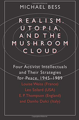 Realism, utopia, and the mushroom cloud : four activist intellectuals and their strategies for ...