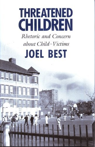 Threatened Children: Rhetoric and Concern about Child-Victims.: Best, Joel