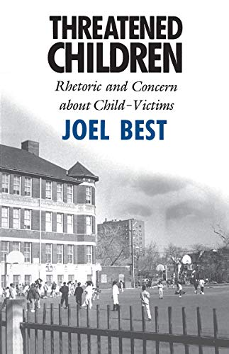 Threatened Children: Rhetoric and Concern about Child-Victims (0226044262) by Best, Joel