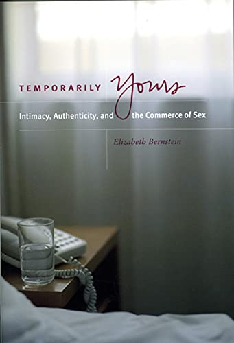 9780226044576: Temporarily Yours: Intimacy, Authenticity, and the Commerce of Sex (Worlds of Desire: The Chicago Series on Sexuality, Gender, and Culture)