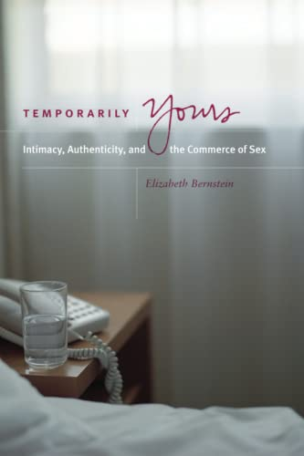 9780226044583: Temporarily Yours: Intimacy, Authenticity, and the Commerce of Sex (Worlds of Desire: The Chicago Series on Sexuality, Gender, and Culture)