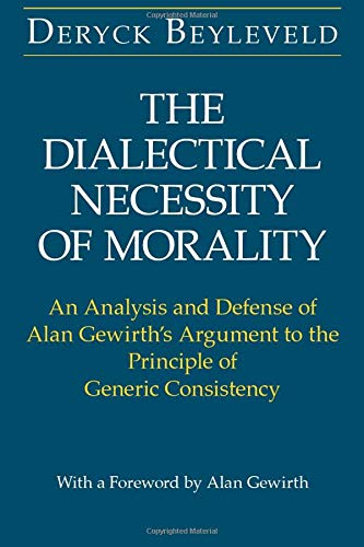 The Dialectical Necessity of Morality: An Analysis and Defense of Alan Gewirth's Argument to ...