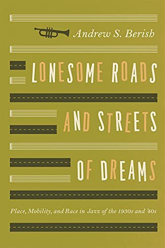 Lonesome Roads and Streets of Dreams: Place, Mobility, and Race in Jazz of the 1930s and 40s (...