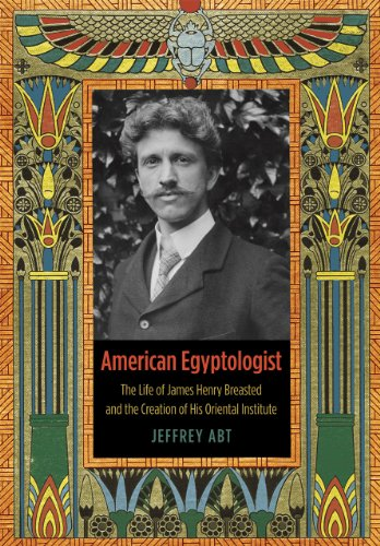 9780226045344: American Egyptologist: The Life of James Henry Breasted and the Creation of His Oriental Institute