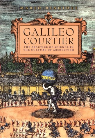 9780226045597: Galileo, Courtier: The Practice of Science in the Culture of Absolutism (Science and Its Conceptual Foundations series)
