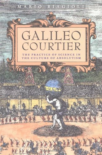 9780226045603: Galileo, Courtier: The Practice of Science in the Culture of Absolutism (Science and Its Conceptual Foundations series)