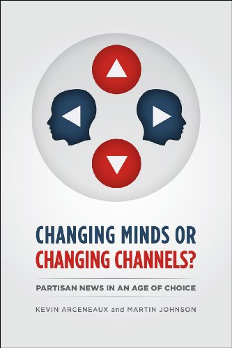9780226047300: Changing Minds or Changing Channels?: Partisan News in an Age of Choice (Chicago Studies in American Politics)