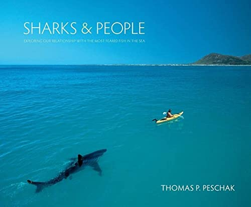 Sharks & People: Exploring Our Relationship with the Most Feared Fish in the Sea (Hardcover): ...