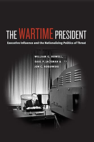 9780226048253: The Wartime President: Executive Influence and the Nationalizing Politics of Threat (Chicago Series on International and Domestic Institutions)