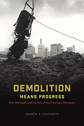 9780226050058: Demolition Means Progress - Flint, Michigan, and the Fate of the American Metropolis