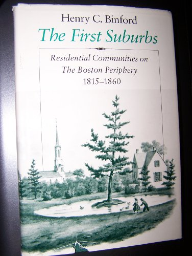 9780226051581: The First Suburbs: Residential Communities on the Boston Periphery, 1815-1860
