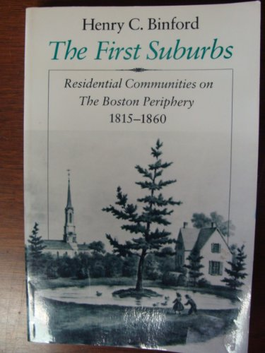 9780226051598: The First Suburbs: Residential Communities on the Boston Periphery, 1815-1860