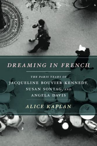 9780226054872: Dreaming in French: The Paris Years of Jacqueline Bouvier Kennedy, Susan Sontag, and Angela Davis