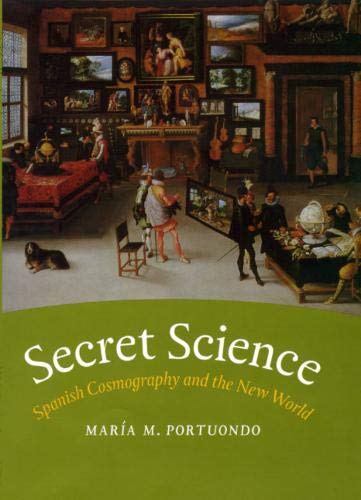 Secret Science: Spanish Cosmography and the New World: Portuondo, María M.