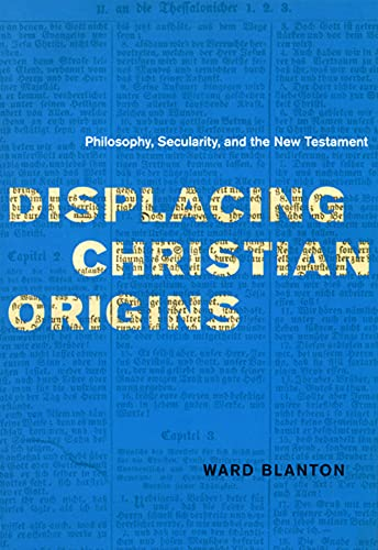 9780226056890: Displacing Christian Origins: Philosophy, Secularity, and the New Testament (Religion and Postmodernism)
