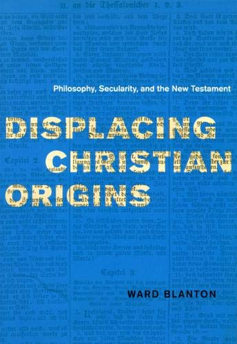 9780226056906: Displacing Christian Origins: Philosophy, Secularity, and the New Testament (Religion and Postmodernism)