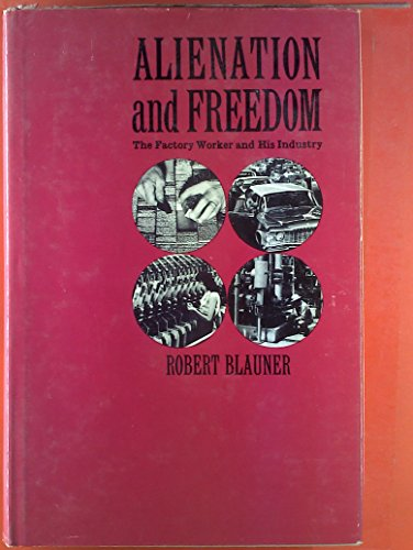 Alienation and freedom : the factory worker: Blauner, Robert