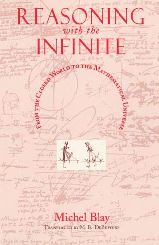 Reasoning with the Infinite: From the Closed World to the Mathematical Universe (Religion and Postmodernism) (0226058352) by Blay, Michel