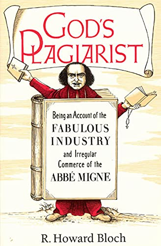 9780226059709: God's Plagiarist: Being an Account of the Fabulous Industry and Irregular Commerce of the Abbe Migne