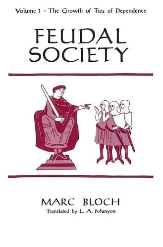 9780226059785: Feudal Society, Volume 1: The Growth of Ties of Dependence