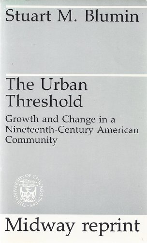 The Urban Threshold: Growth and Change in a Nineteenth-Century American Community (Heritage of ...