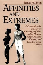9780226064611: Affinities and Extremes: Crisscrossing the Bittersweet Ethnology of East Indies History, Hindu-Balinese Culture, and Indo-European Allure