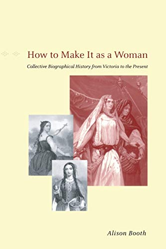 9780226065465: How to Make It as a Woman: Collective Biographical History from Victoria to the Present (Women in Culture and Society)