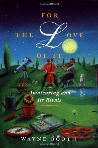 9780226065854: For the Love of It: Amateuring and Its Rivals