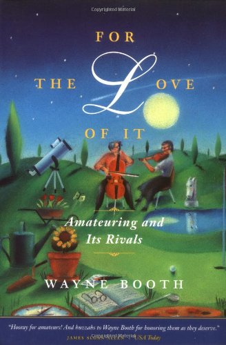 9780226065861: For the Love of it: Amateuring and Its Rivals