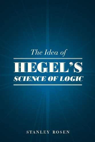 The Idea of Hegel's Science of Logic: Rosen, Stanley (Professor of Philosophy, Boston ...