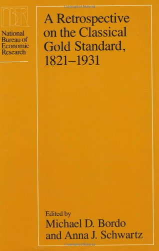 9780226065908: A Retrospective on the Classical Gold Standard, 1821-1931 (National Bureau of Economic Research Conference Report)