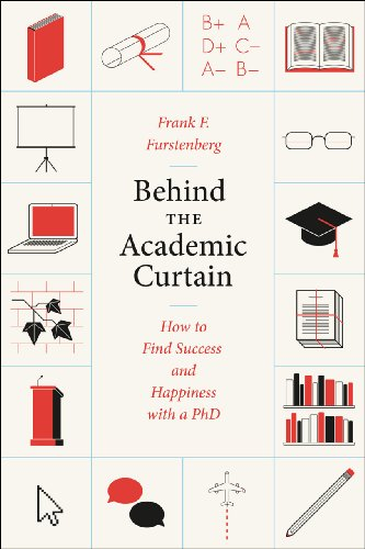 Behind the Academic Curtain How to Find Success and Happiness with a PhD
