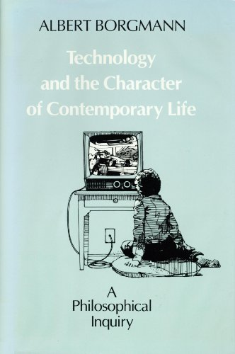 9780226066288: Technology and the Character of Contemporary Life: A Philosophical Inquiry