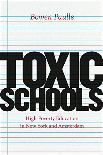 9780226066387: Toxic Schools: High-Poverty Education in New York and Amsterdam (Fieldwork Encounters and Discoveries)