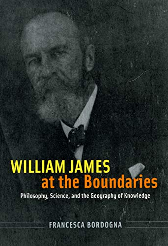 9780226066523: William James at the Boundaries: Philosophy, Science, and the Geography of Knowledge