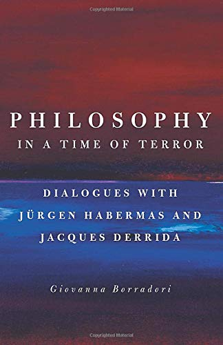 9780226066660: Philosophy in a Time of Terror: Dialogues with Jurgen Habermas and Jacques Derrida