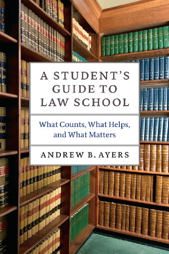 A Student's Guide to Law School: What Counts, What Helps, And What Matters (Chicago Guides to ...