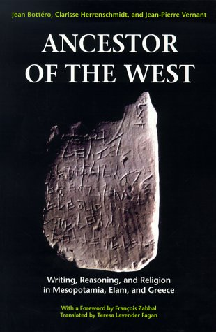 Ancestor of the West: Writing, Reasoning and Religion in Mesopotamia, Elam and Greece.: Bottero, ...