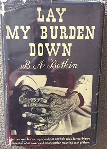 9780226067216: Lay My Burden Down: Folk History of Slavery