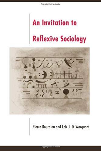 An Invitation to Reflexive Sociology: Bourdieu, Pierre; Wacquant,