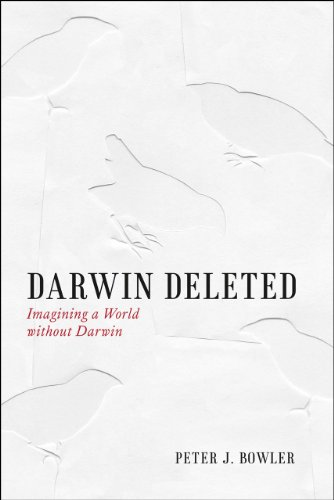 Darwin Deleted: Imagining a World without Darwin: Bowler, Peter J.