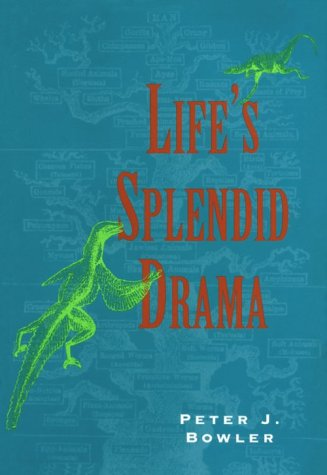Life's Splendid Drama: Evolutionary Biology and the: Peter J. Bowler