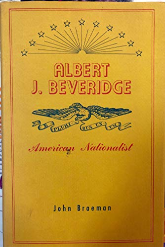 Albert J. Beveridge: American Natioanlist: Braeman, John